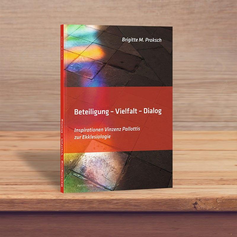 Beteiligung - Vielfalt - Dialog - Inspirationen Vinzenz Pallottis zur Ekklesiologie - Buch von Brigitte M. Proksch