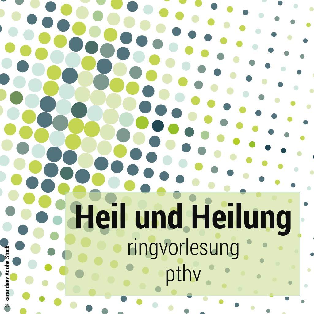 Ringvorlesung Heil und Heilung