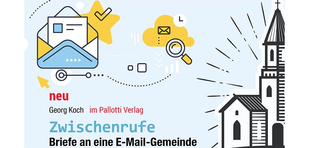 Pastor Georg Koch: Zwischenrufe - Briefe an eine E-Mailgemeinde