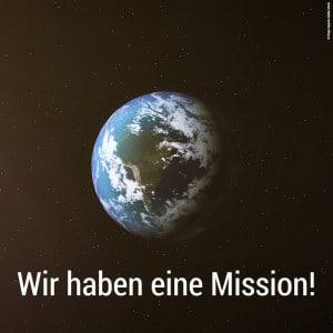 Wir haben eine Mission!